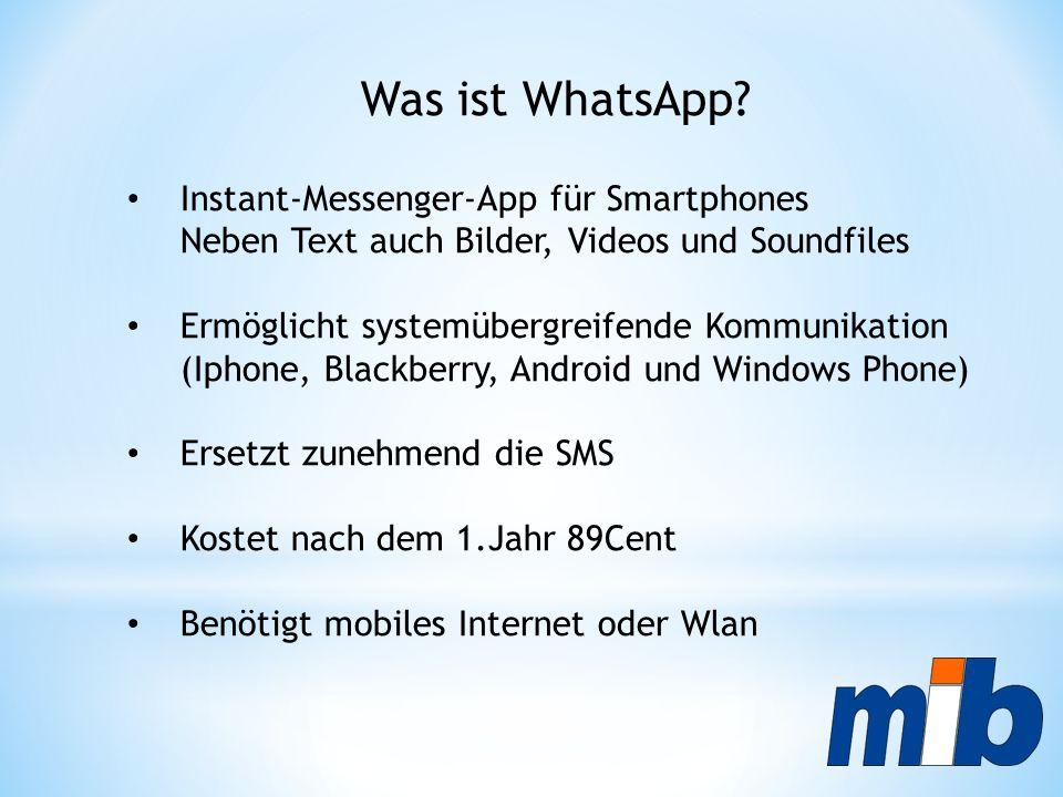 Was ist WhatsApp? Instant-Messenger-App für Smartphones Neben Text auch Bilder, Videos und Soundfiles Ermöglicht systemübergreifende Kommunikation (Ip