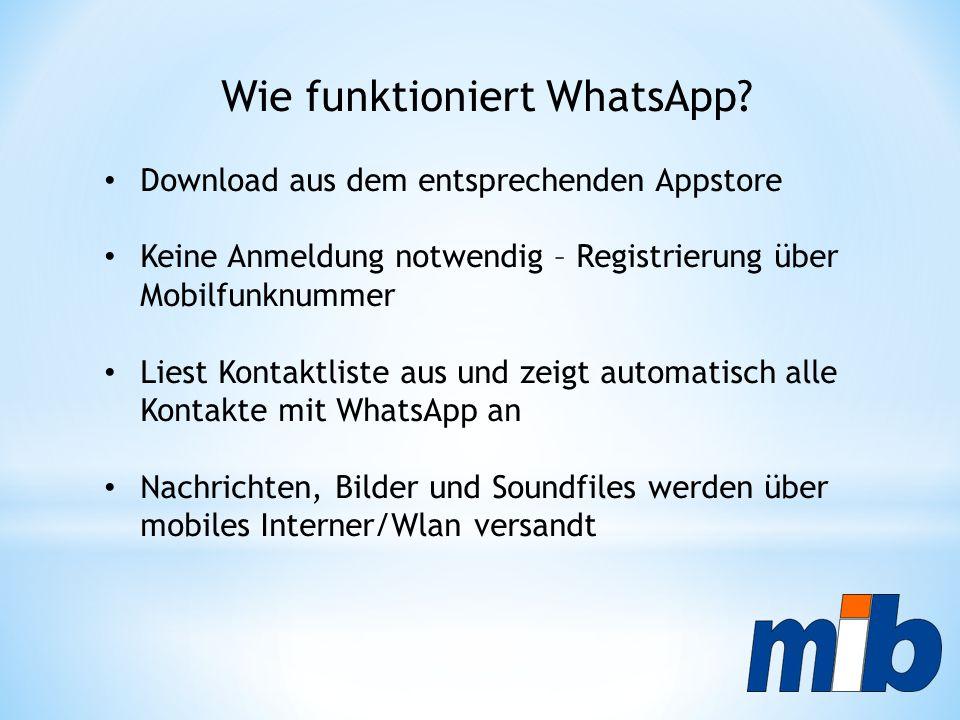 Wie funktioniert WhatsApp? Download aus dem entsprechenden Appstore Keine Anmeldung notwendig – Registrierung über Mobilfunknummer Liest Kontaktliste