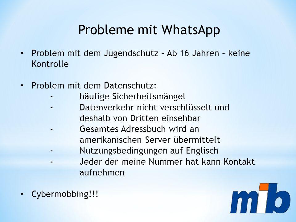 Probleme mit WhatsApp Problem mit dem Jugendschutz – Ab 16 Jahren – keine Kontrolle Problem mit dem Datenschutz: - häufige Sicherheitsmängel - Datenve