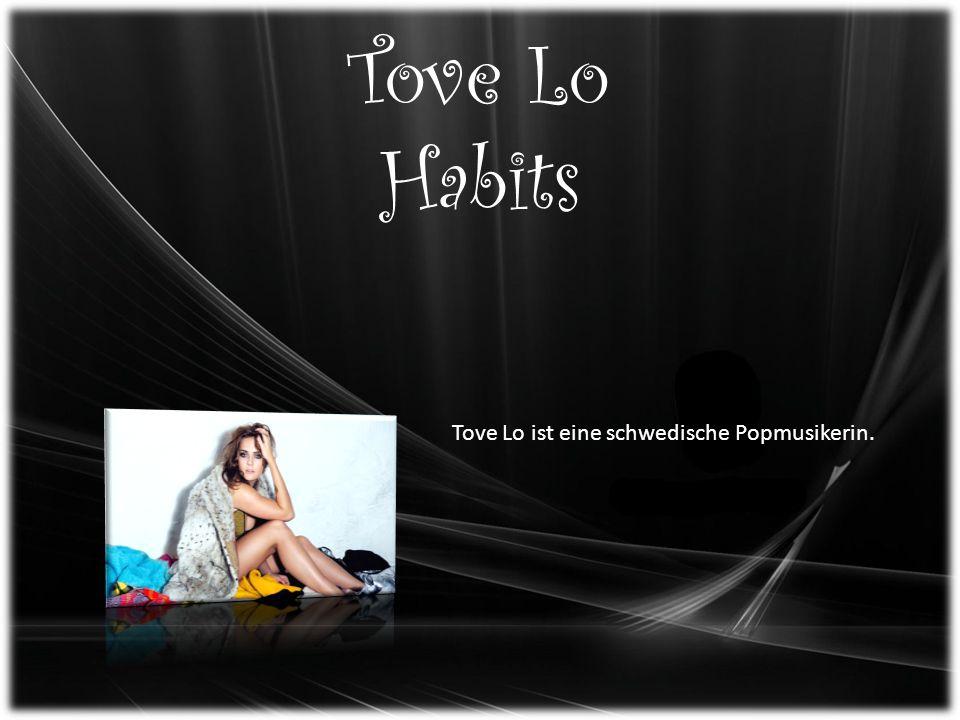 Tove Lo Habits Tove Lo ist eine schwedische Popmusikerin.