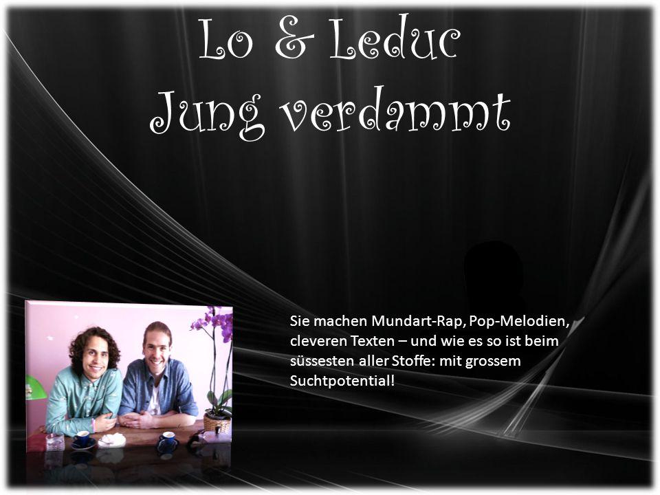 Lo & Leduc Jung verdammt Sie machen Mundart-Rap, Pop-Melodien, cleveren Texten – und wie es so ist beim süssesten aller Stoffe: mit grossem Suchtpotential!