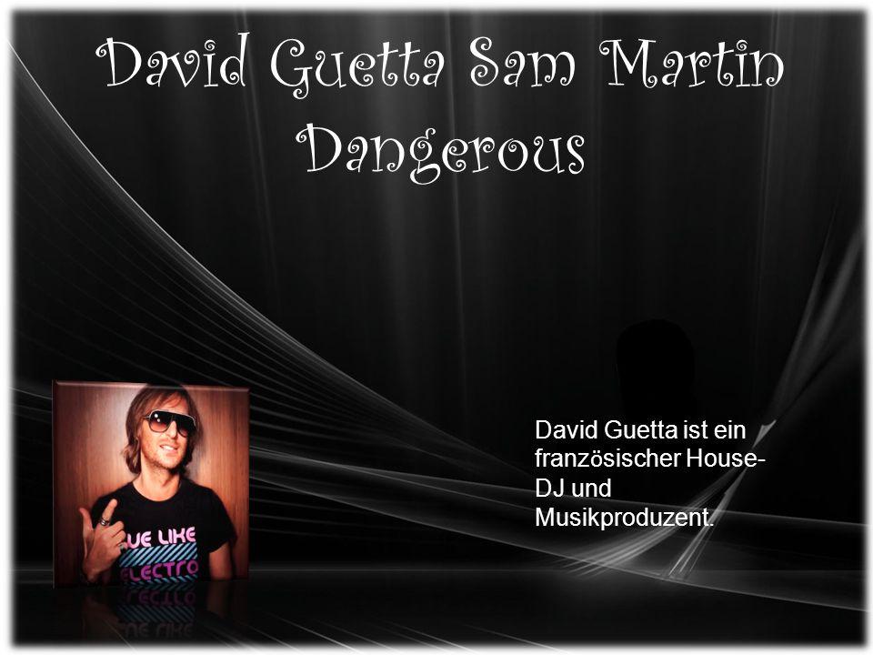 David Guetta Sam Martin Dangerous David Guetta ist ein franz ö sischer House- DJ und Musikproduzent.