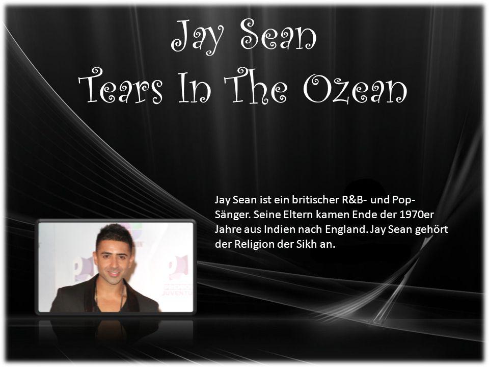 Jay Sean Tears In The Ozean Jay Sean ist ein britischer R&B- und Pop- Sänger.