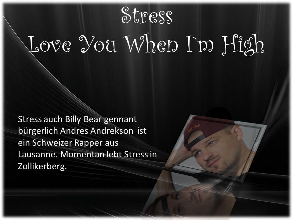 Stress Love You When I`m High Stress auch Billy Bear gennant bürgerlich Andres Andrekson ist ein Schweizer Rapper aus Lausanne.