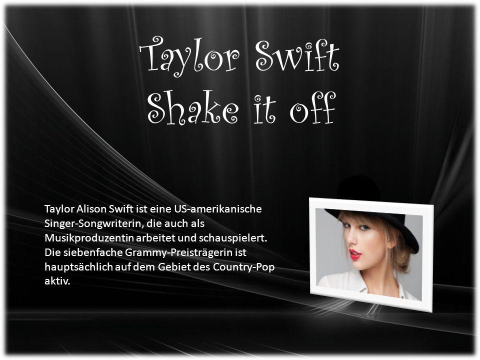 Taylor Swift Shake it off Taylor Alison Swift ist eine US-amerikanische Singer-Songwriterin, die auch als Musikproduzentin arbeitet und schauspielert.
