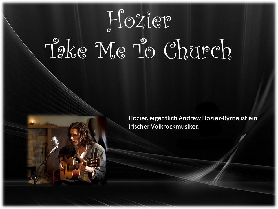 Hozier Take Me To Church Hozier, eigentlich Andrew Hozier-Byrne ist ein irischer Volkrockmusiker.
