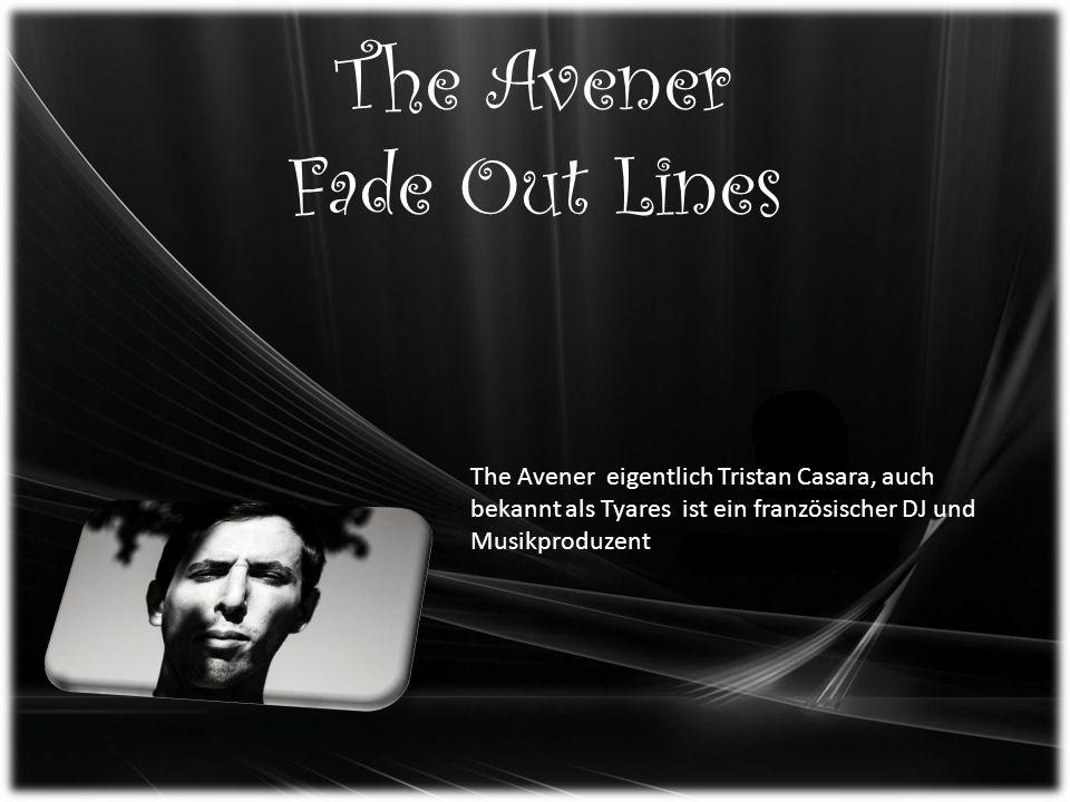 The Avener Fade Out Lines The Avener eigentlich Tristan Casara, auch bekannt als Tyares ist ein französischer DJ und Musikproduzent
