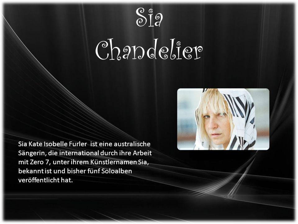 Sia Chandelier Sia Kate Isobelle Furler ist eine australische Sängerin, die international durch ihre Arbeit mit Zero 7, unter ihrem Künstlernamen Sia, bekannt ist und bisher fünf Soloalben veröffentlicht hat.