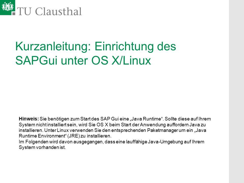 """Kurzanleitung: Einrichtung des SAPGui unter OS X/Linux Hinweis: Sie benötigen zum Start des SAP Gui eine """"Java Runtime"""". Sollte diese auf Ihrem System"""