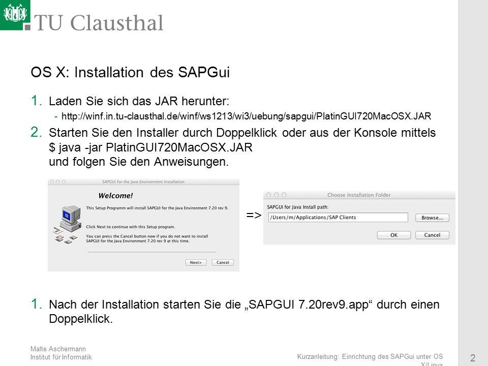 Malte Aschermann Institut für Informatik 3 Kurzanleitung: Einrichtung des SAPGui unter OS X/Linux Linux: Installation des SAPGui 1.