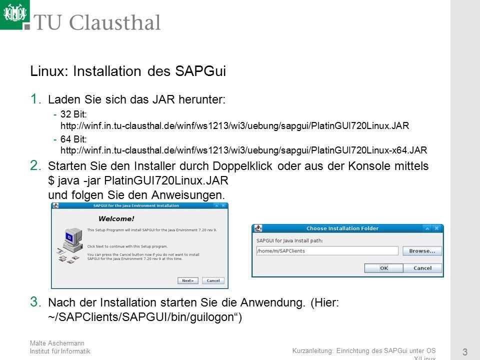 Malte Aschermann Institut für Informatik 3 Kurzanleitung: Einrichtung des SAPGui unter OS X/Linux Linux: Installation des SAPGui 1. Laden Sie sich das