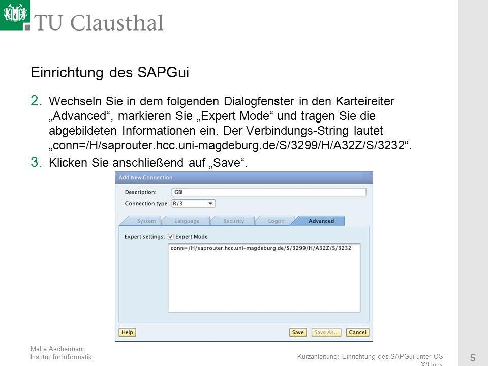 Malte Aschermann Institut für Informatik 5 Kurzanleitung: Einrichtung des SAPGui unter OS X/Linux Einrichtung des SAPGui 2. Wechseln Sie in dem folgen