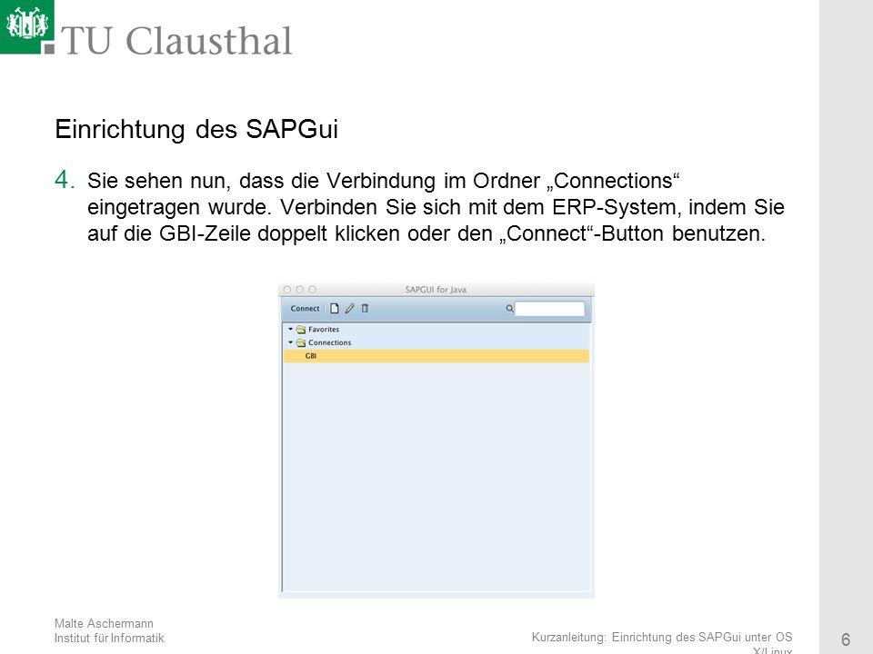 Malte Aschermann Institut für Informatik 6 Kurzanleitung: Einrichtung des SAPGui unter OS X/Linux Einrichtung des SAPGui 4. Sie sehen nun, dass die Ve