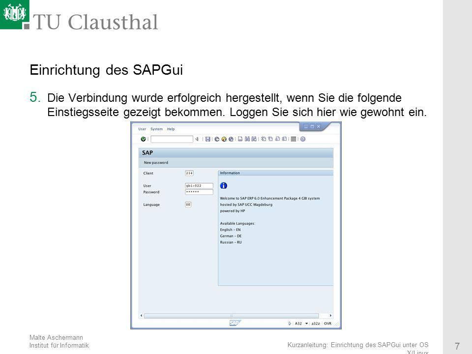 Malte Aschermann Institut für Informatik 7 Kurzanleitung: Einrichtung des SAPGui unter OS X/Linux Einrichtung des SAPGui 5. Die Verbindung wurde erfol