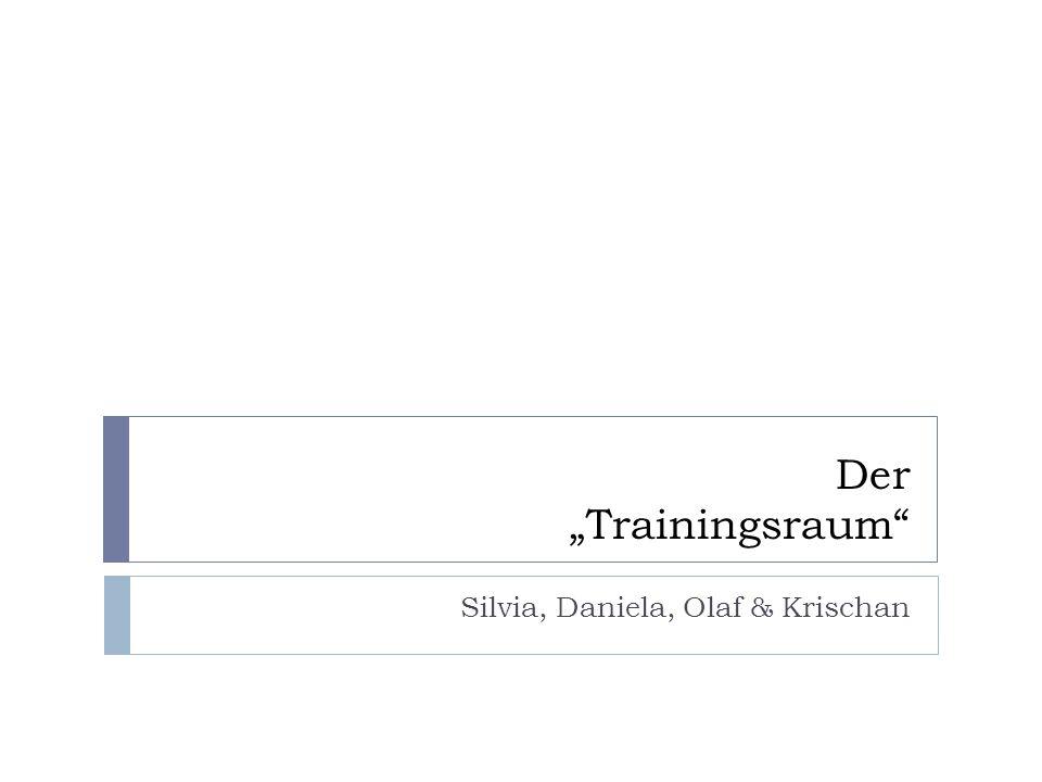 """Der """"Trainingsraum Silvia, Daniela, Olaf & Krischan"""