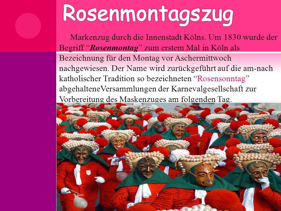 """ Markenzug durch die Innenstadt Kölns. Um 1830 wurde der Begriff """"Rosenmontag"""" zum erstem Mal in Köln als Bezeichnung für den Montag vor Aschermittwo"""