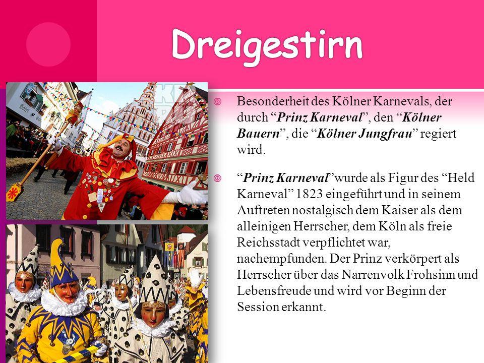 """ Besonderheit des Kölner Karnevals, der durch """"Prinz Karneval"""", den """"Kölner Bauern"""", die """"Kölner Jungfrau"""" regiert wird.  """"Prinz Karneval""""wurde als"""