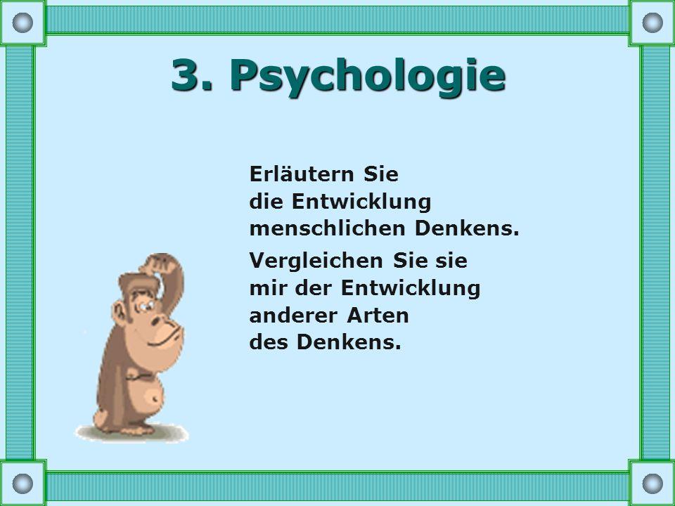 3.Psychologie Erläutern Sie die Entwicklung menschlichen Denkens.