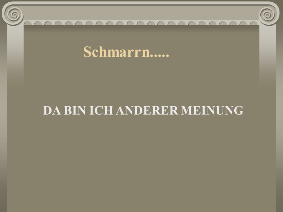 Schmarrn..... DA BIN ICH ANDERER MEINUNG