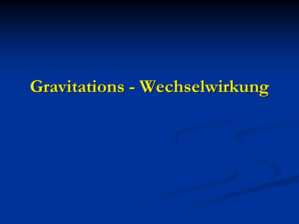 Gravitations - Wechselwirkung