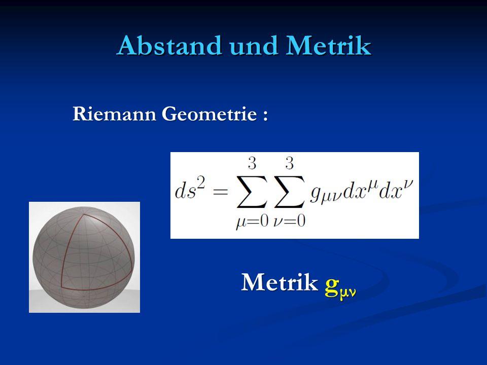 Abstand und Metrik Riemann Geometrie : Metrik g μν