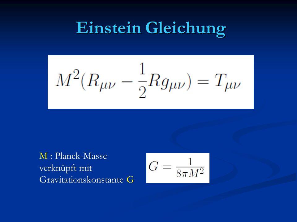 Einstein Gleichung Einstein Gleichung M : Planck-Masse verknüpft mit Gravitationskonstante G
