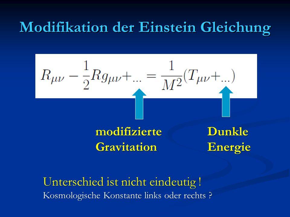 Modifikation der Einstein Gleichung modifizierteGravitationDunkleEnergie Unterschied ist nicht eindeutig ! Kosmologische Konstante links oder rechts ?