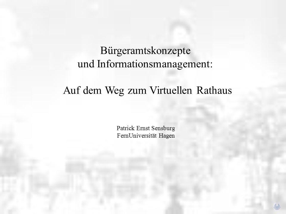 Bürgeramtskonzepte und Informationsmanagement: Auf dem Weg zum Virtuellen Rathaus Patrick Ernst Sensburg FernUniversität Hagen