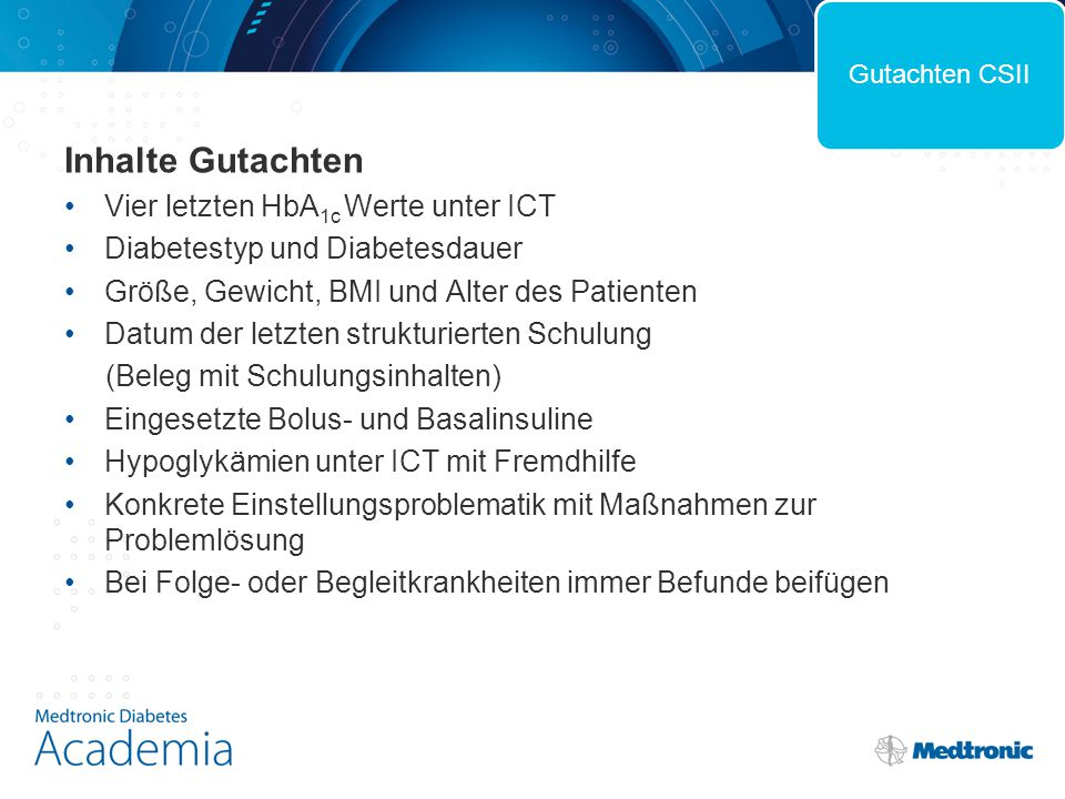 Inhalte Gutachten Vier letzten HbA 1c Werte unter ICT Diabetestyp und Diabetesdauer Größe, Gewicht, BMI und Alter des Patienten Datum der letzten stru