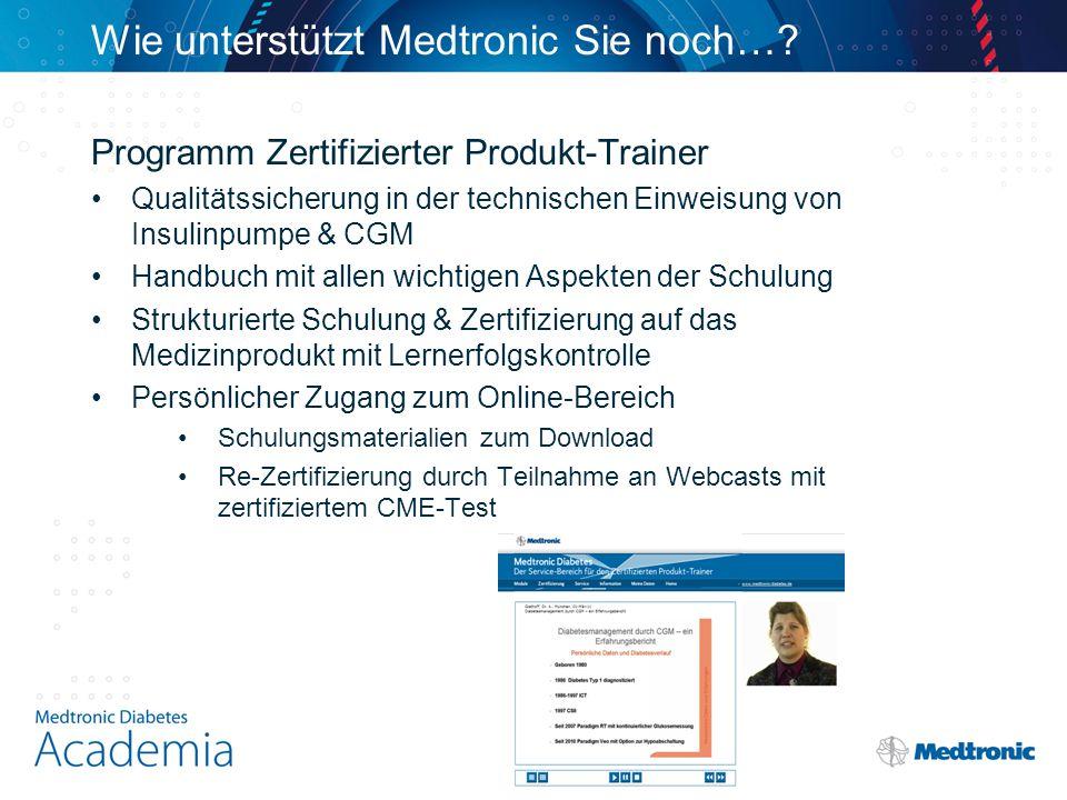 Wie unterstützt Medtronic Sie noch…? Programm Zertifizierter Produkt-Trainer Qualitätssicherung in der technischen Einweisung von Insulinpumpe & CGM H