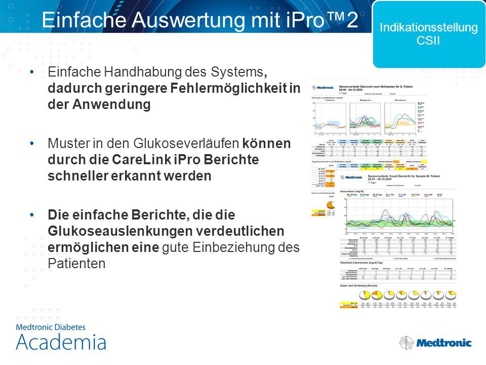 Einfache Auswertung mit iPro™2 Einfache Handhabung des Systems, dadurch geringere Fehlermöglichkeit in der Anwendung Muster in den Glukoseverläufen kö