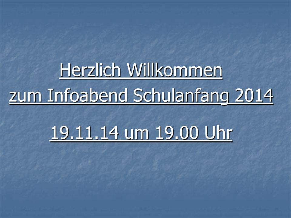 Herzlich Willkommen zum Infoabend Schulanfang 2014 19.11.14 um 19.00 Uhr