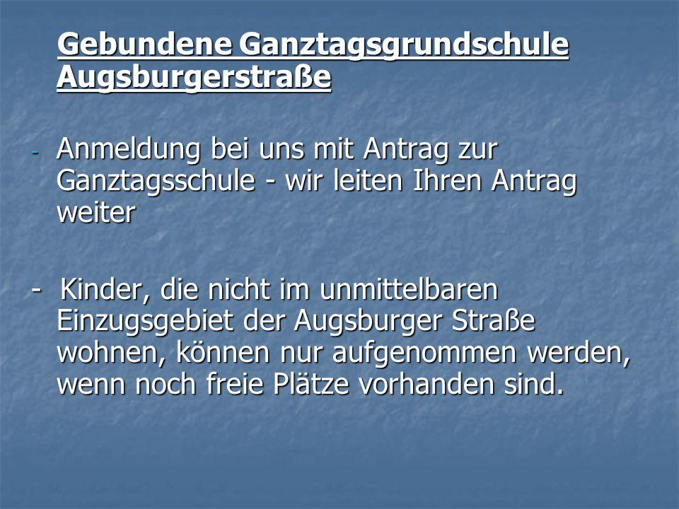 Gebundene Ganztagsgrundschule Augsburgerstraße Gebundene Ganztagsgrundschule Augsburgerstraße - Anmeldung bei uns mit Antrag zur Ganztagsschule - wir