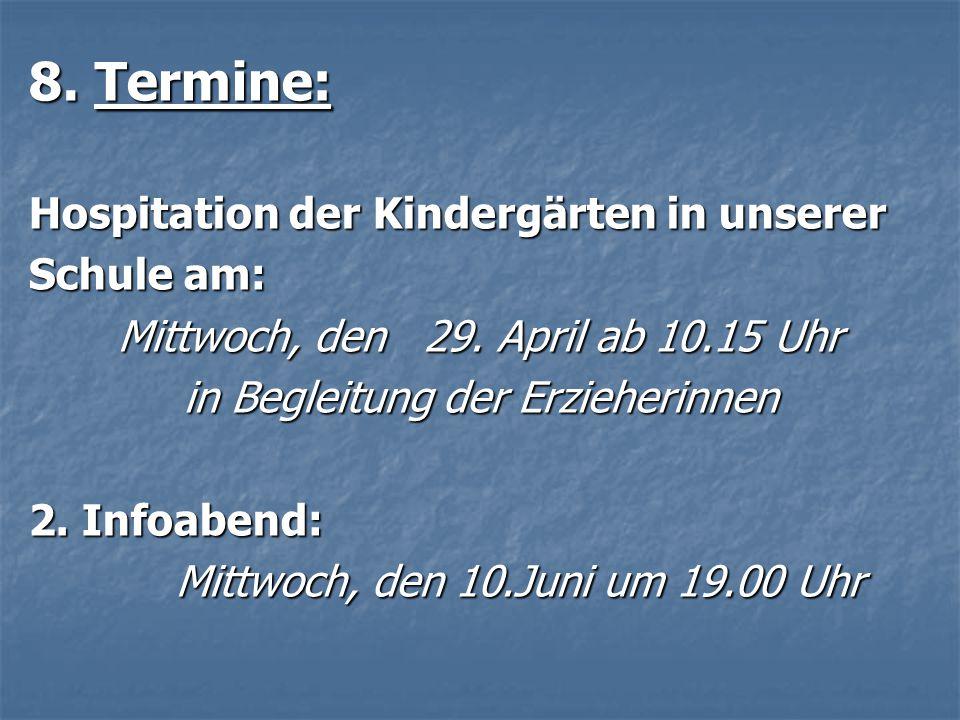 8. Termine: Hospitation der Kindergärten in unserer Schule am: Mittwoch, den 29. April ab 10.15 Uhr in Begleitung der Erzieherinnen 2. Infoabend: Mitt
