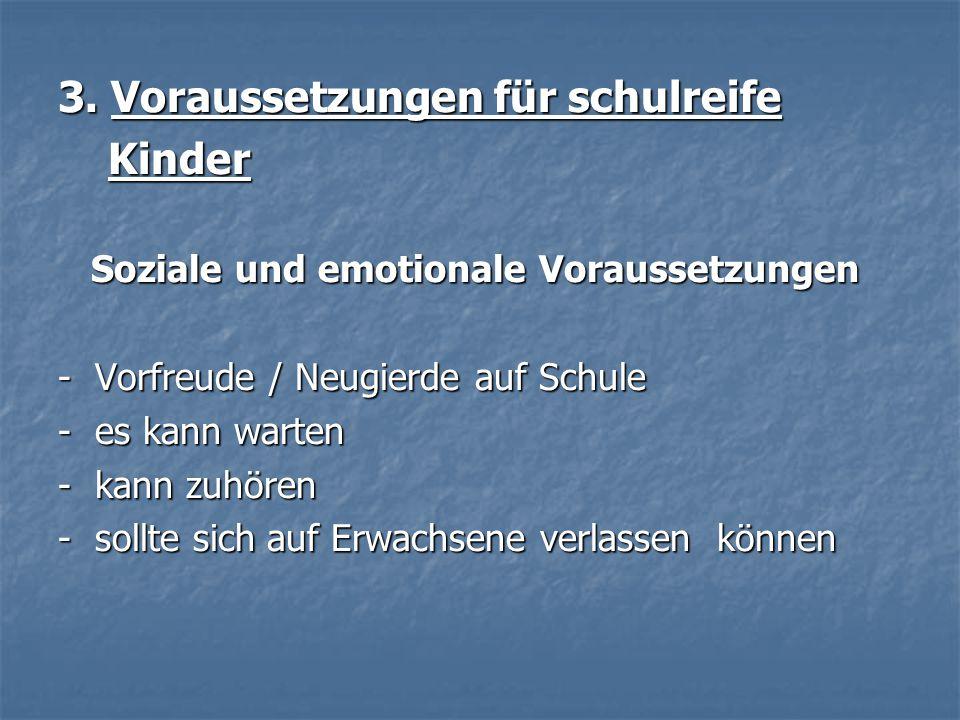 3. Voraussetzungen für schulreife Kinder Kinder Soziale und emotionale Voraussetzungen Soziale und emotionale Voraussetzungen - Vorfreude / Neugierde