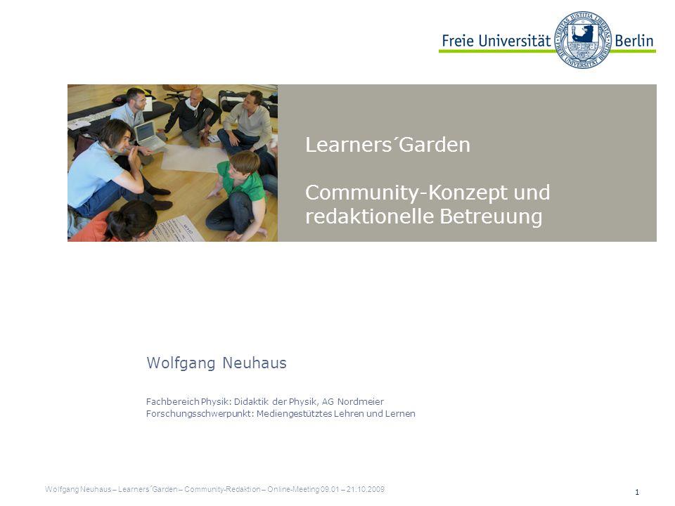 12 Arbeitsbereiche Wolfgang Neuhaus – Learners´Garden – Community-Redaktion – Online-Meeting 09.01 – 21.10.2009 Design Team Redaktionsteam Community Projektpartner Unterstützer Öffentlichkeit