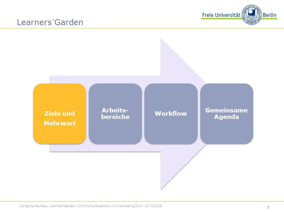 3 Lernenden zu jeder Zeit, für jeden Zweck das jeweils beste verfügbare Online- Werkzeug zugänglich machen Learners´Garden: Ziel Wolfgang Neuhaus – Learners´Garden – Community-Redaktion – Online-Meeting 09.01 – 21.10.2009