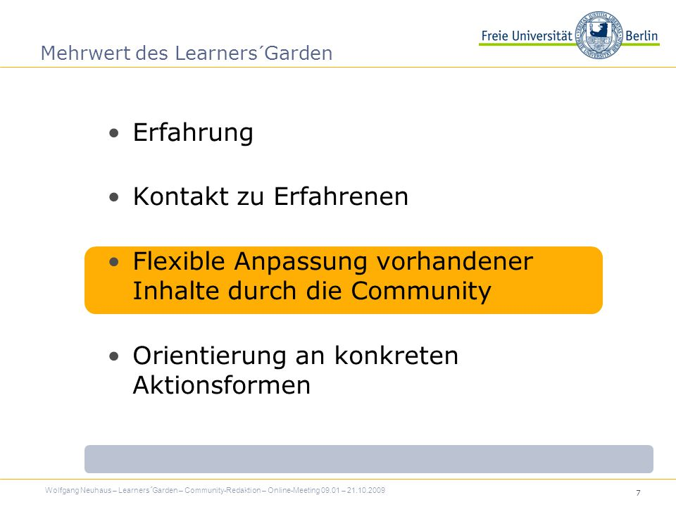 7 Mehrwert des Learners´Garden Erfahrung Kontakt zu Erfahrenen Flexible Anpassung vorhandener Inhalte durch die Community Orientierung an konkreten Aktionsformen Wolfgang Neuhaus – Learners´Garden – Community-Redaktion – Online-Meeting 09.01 – 21.10.2009