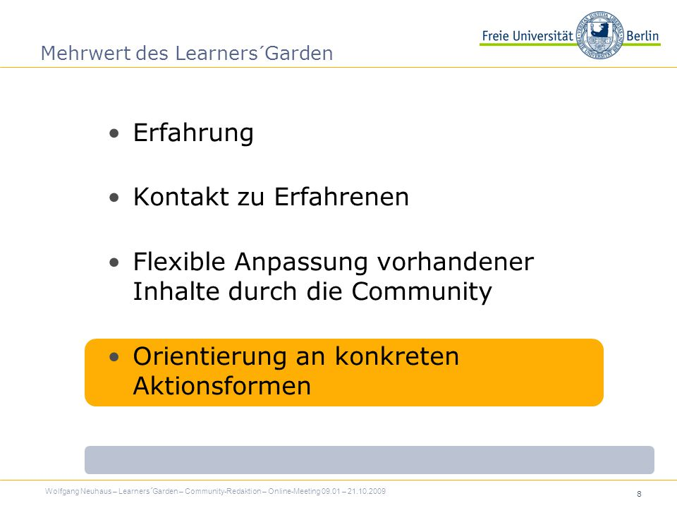8 Mehrwert des Learners´Garden Erfahrung Kontakt zu Erfahrenen Flexible Anpassung vorhandener Inhalte durch die Community Orientierung an konkreten Aktionsformen Wolfgang Neuhaus – Learners´Garden – Community-Redaktion – Online-Meeting 09.01 – 21.10.2009