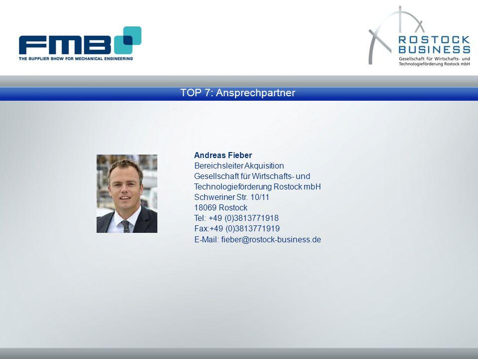 TOP 7: Ansprechpartner Andreas Fieber Bereichsleiter Akquisition Gesellschaft für Wirtschafts- und Technologieförderung Rostock mbH Schweriner Str. 10