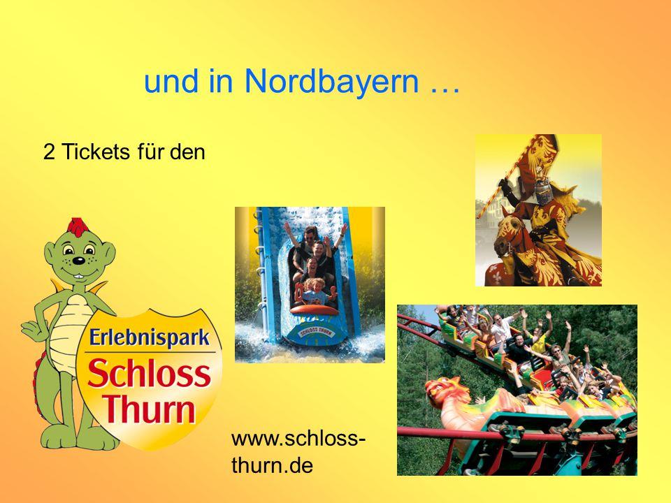 und in Nordbayern … 2 Tickets für den www.schloss- thurn.de