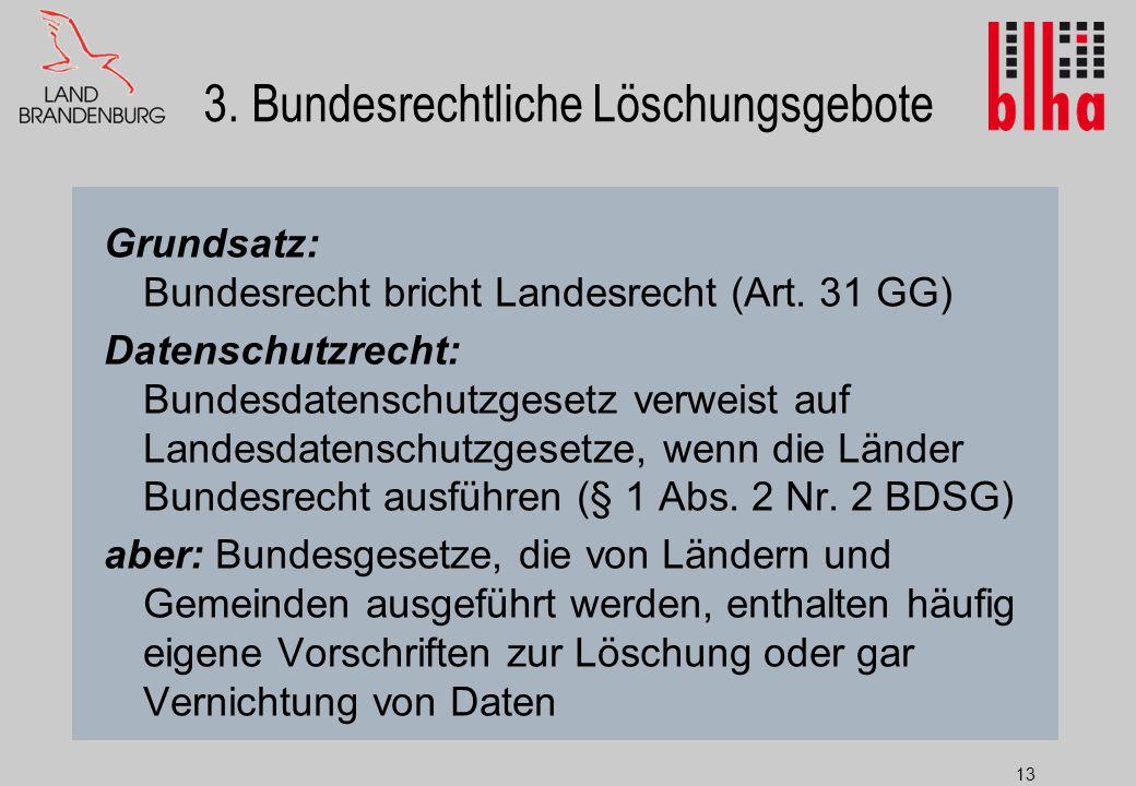 13 3.Bundesrechtliche Löschungsgebote Grundsatz: Bundesrecht bricht Landesrecht (Art.