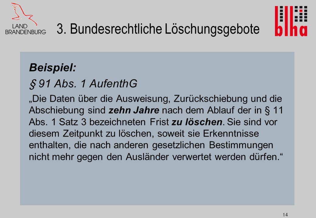 14 3.Bundesrechtliche Löschungsgebote Beispiel: § 91 Abs.