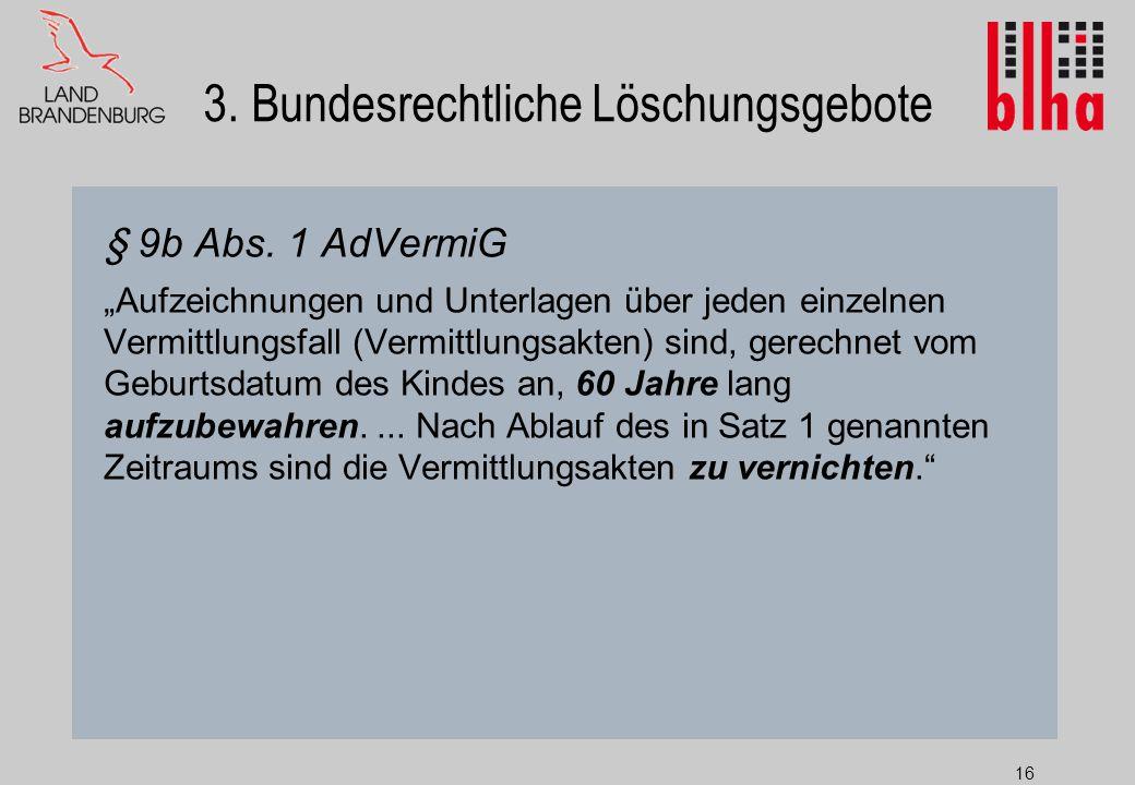 16 3.Bundesrechtliche Löschungsgebote § 9b Abs.