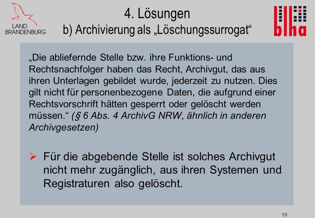 """19 4.Lösungen b) Archivierung als """"Löschungssurrogat """"Die abliefernde Stelle bzw."""