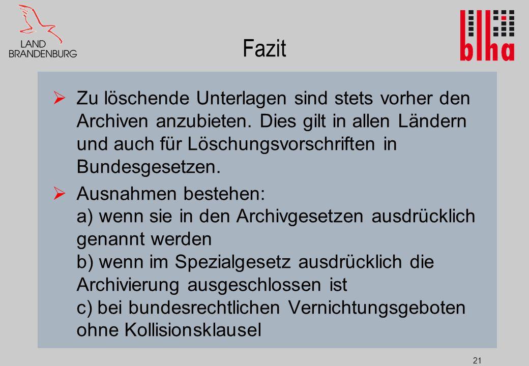 21 Fazit  Zu löschende Unterlagen sind stets vorher den Archiven anzubieten.