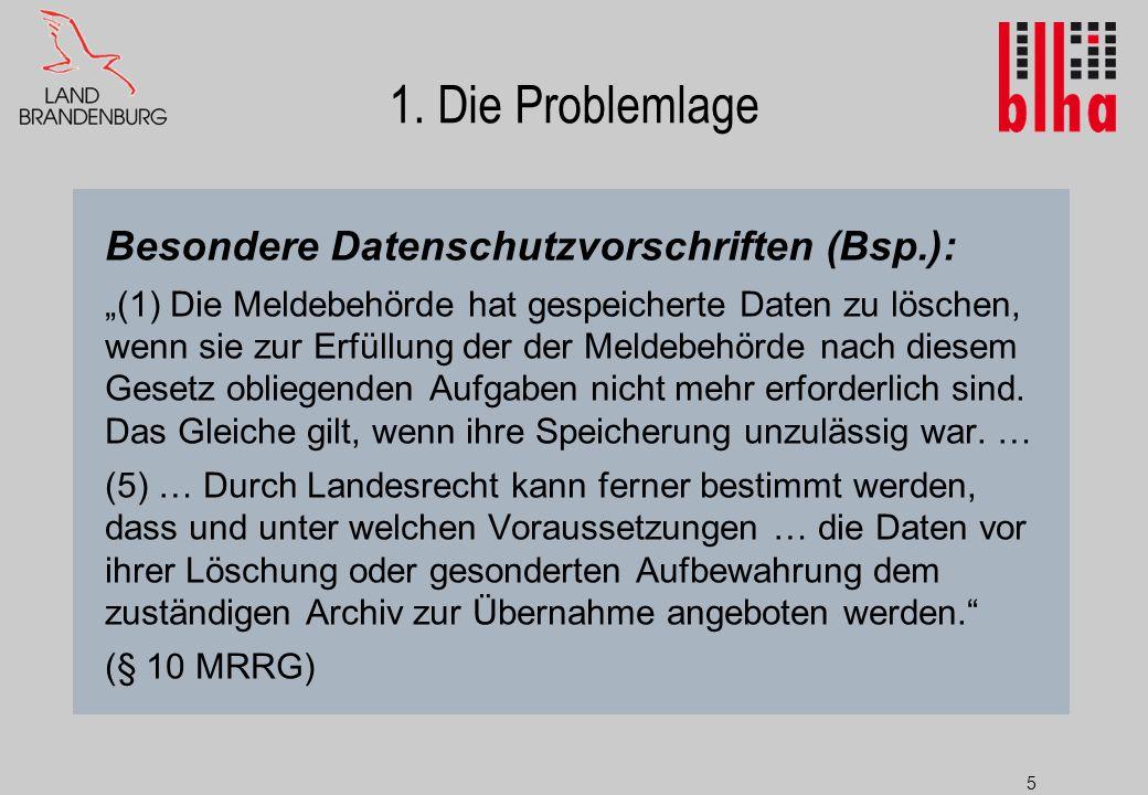 """5 1. Die Problemlage Besondere Datenschutzvorschriften (Bsp.): """"(1) Die Meldebehörde hat gespeicherte Daten zu löschen, wenn sie zur Erfüllung der der"""