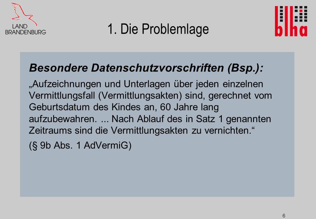 """6 1. Die Problemlage Besondere Datenschutzvorschriften (Bsp.): """"Aufzeichnungen und Unterlagen über jeden einzelnen Vermittlungsfall (Vermittlungsakten"""