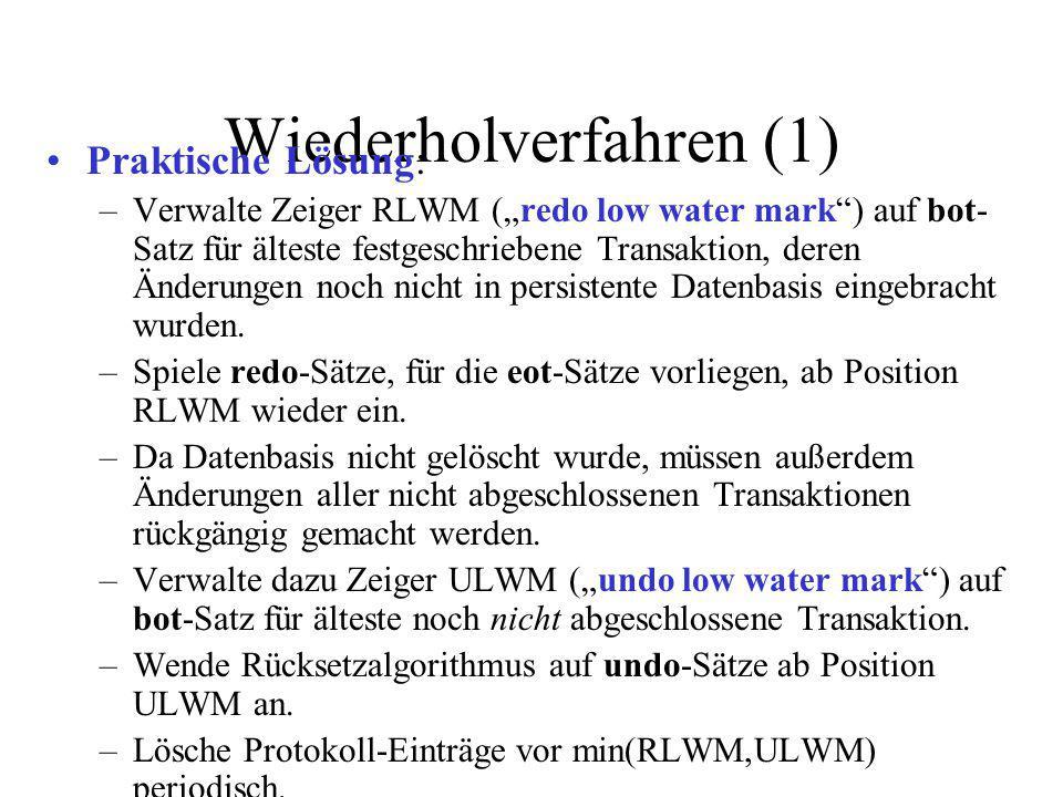 """Wiederholverfahren (1) Praktische Lösung: –Verwalte Zeiger RLWM (""""redo low water mark ) auf bot- Satz für älteste festgeschriebene Transaktion, deren Änderungen noch nicht in persistente Datenbasis eingebracht wurden."""
