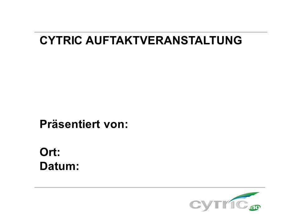 CYTRIC AUFTAKTVERANSTALTUNG Präsentiert von: Ort: Datum: